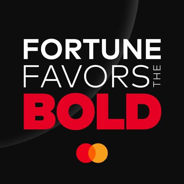 Fortune Favors the Bold – The Official Mastercard Podcast
