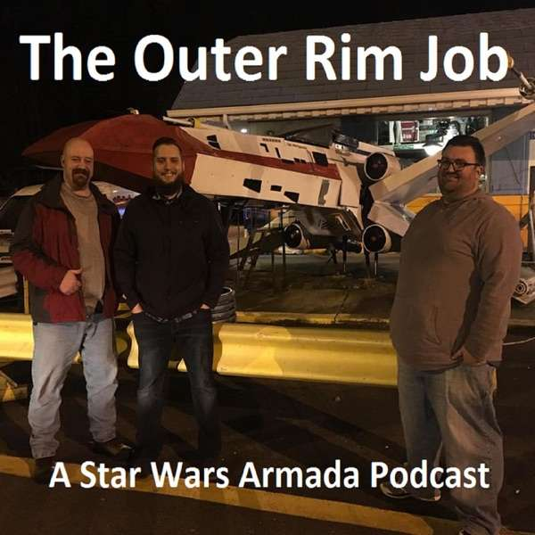 The Outer Rim Job: A Star Wars Armada Podcast