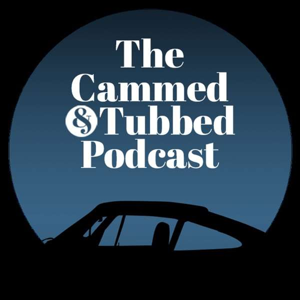 The Cammed and Tubbed Podcast