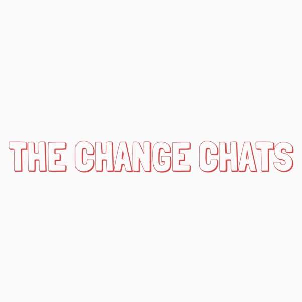 The Change Chats