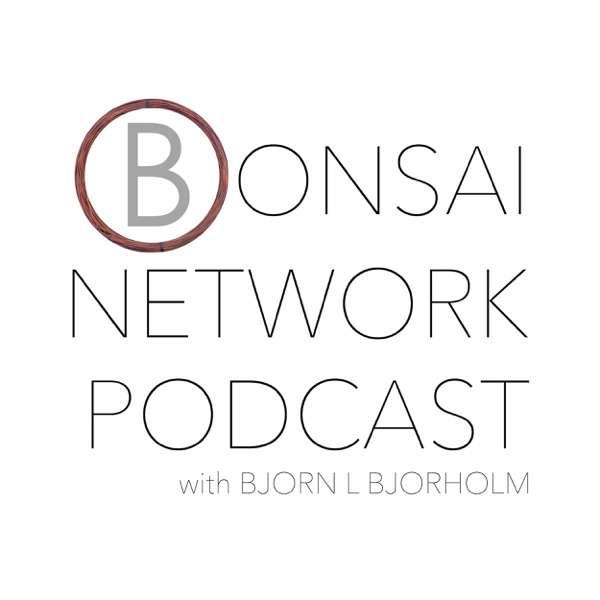 Bonsai Network Podcast w/ Bjorn L Bjorholm