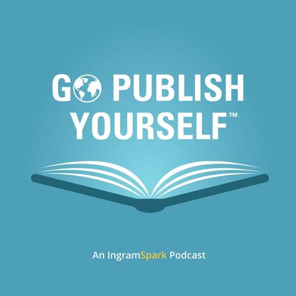 Go Publish Yourself: An IngramSpark Podcast