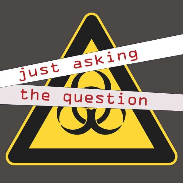 Just Asking The Question – Conspiracy Theory Theories