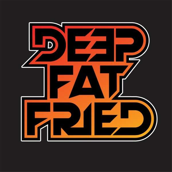 Deep Fat Fried