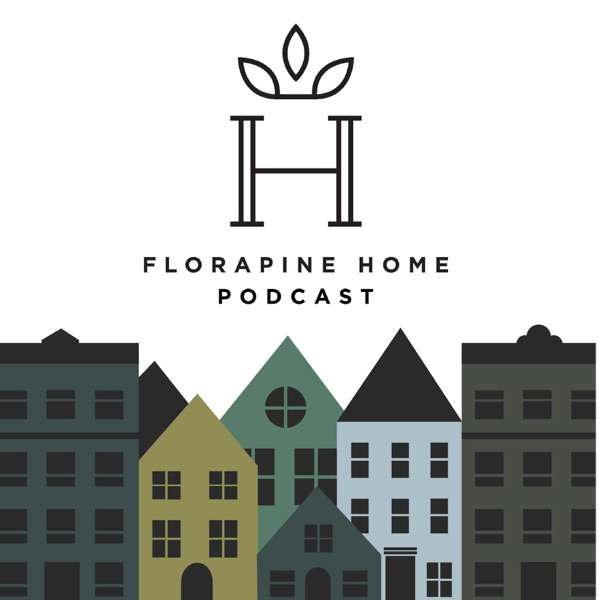The FloraPine Home Podcast