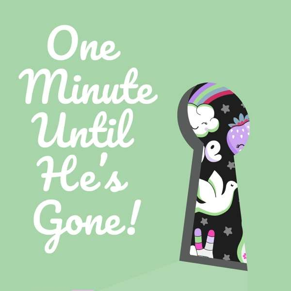 One Minute Until He's Gone