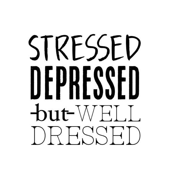 Stressed, Depressed, but Well-Dressed Podcast