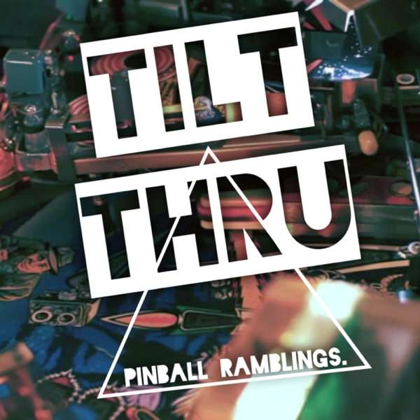 TILT THRU PINBALL PODCAST