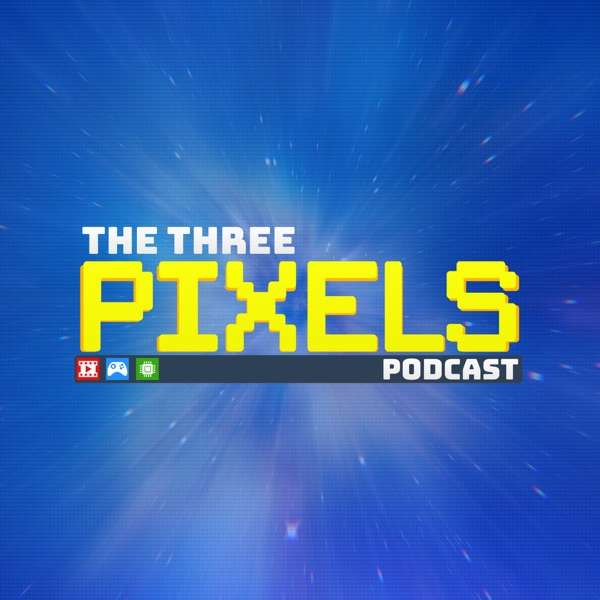 The Three Pixels: Tech, Gaming and Movie Podcast