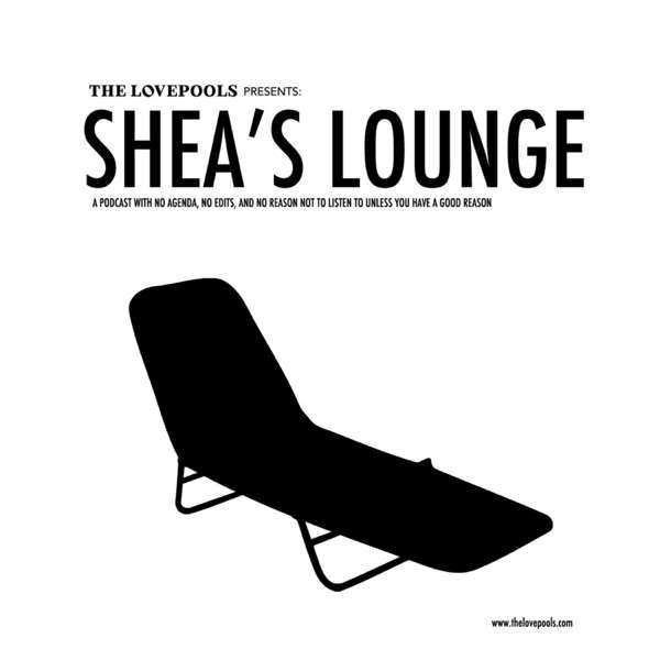 The Lovepools Presents: Shea's Lounge