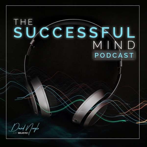 David Neagle   The Successful Mind Podcast