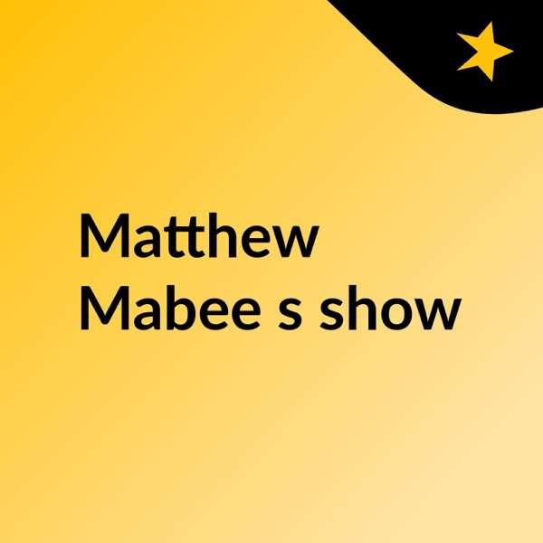 Matthew Mabee's show