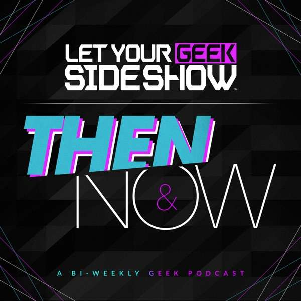 Let Your Geek Sideshow – Then & Now