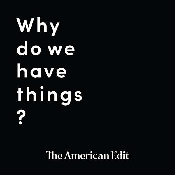 Why Do We Have Things?