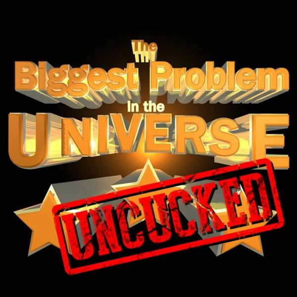 The Biggest Problem in the Universe: Uncucked