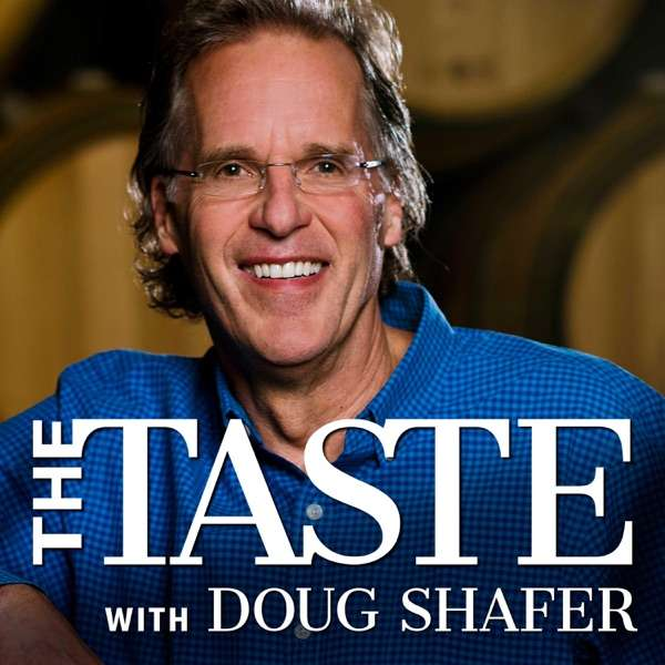 The Taste with Doug Shafer – Stories of Winemakers and Wine