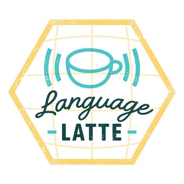 Language Latte: A Podcast for World Language Teachers