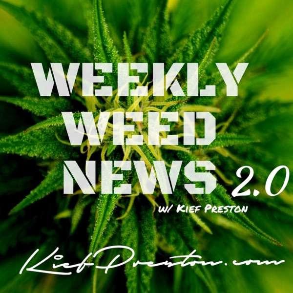 Weekly Weed News 2.0 w/ Kief Preston