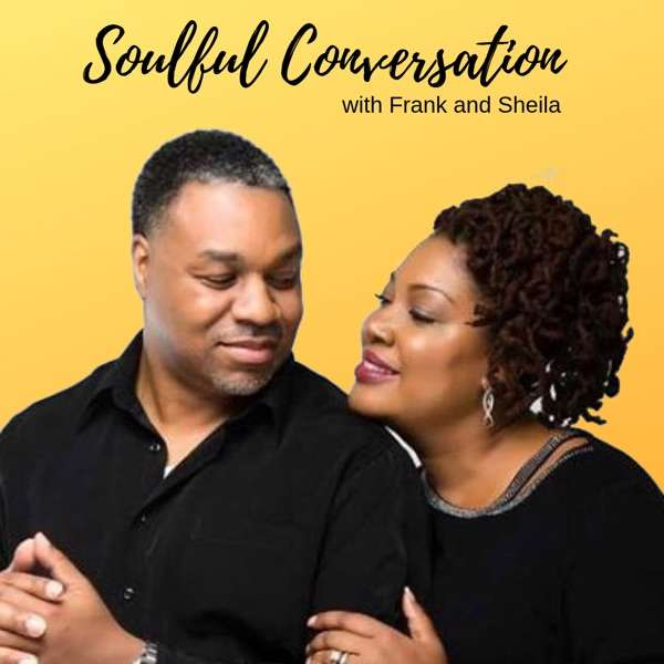 Soulful Conversations with Frank and Sheila