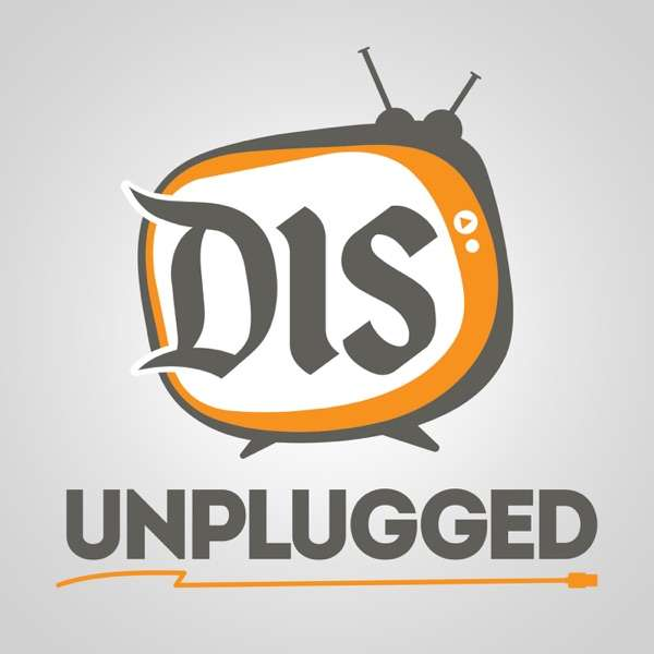 The DIS Unplugged: Disneyland Edition – A Roundtable Discussion About All Things Disneyland