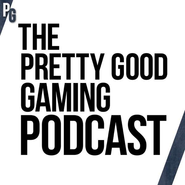 The Pretty Good Gaming Podcast