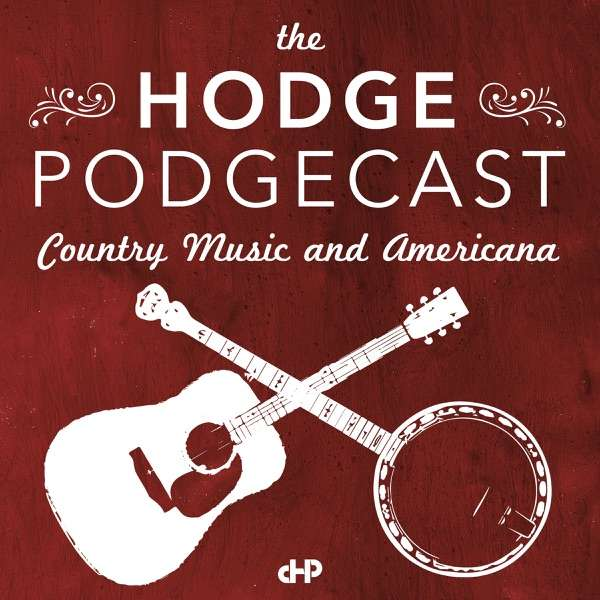 The Hodge Podgecast: Country Music and Americana