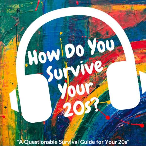 How Do You Survive Your 20s?