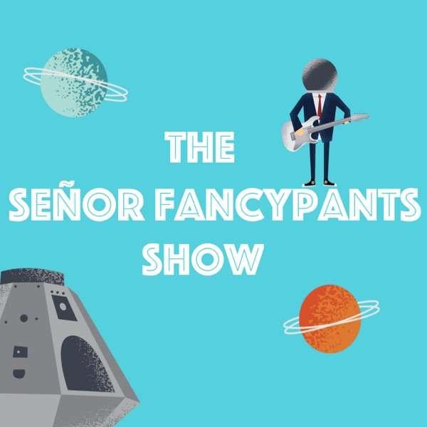 The Señor Fancypants Show