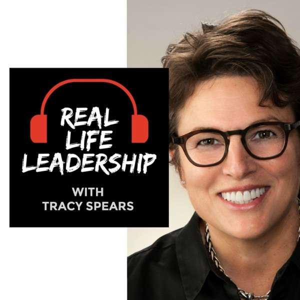 Real-Life Leadership with Tracy Spears