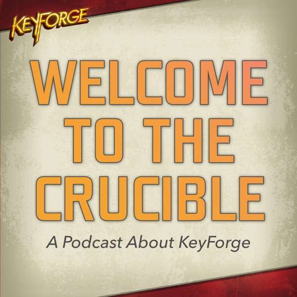 Welcome To The Crucible   A Podcast About KeyForge