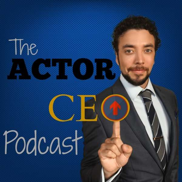 The Actor CEO Podcast: Acting Business | Interviews | Motivation