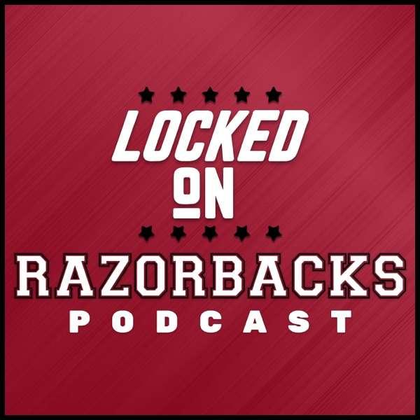 Locked On Razorbacks – Daily Podcast On Arkansas Razorbacks Football & Basketball