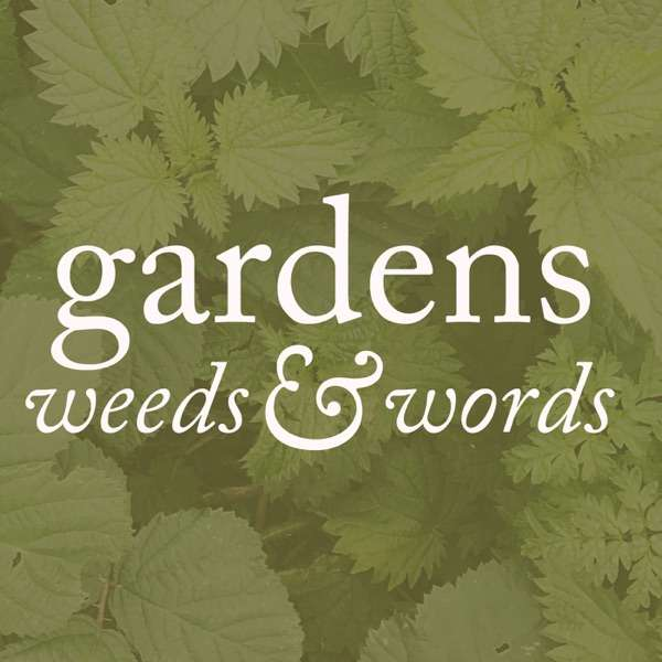 Gardens, weeds and words