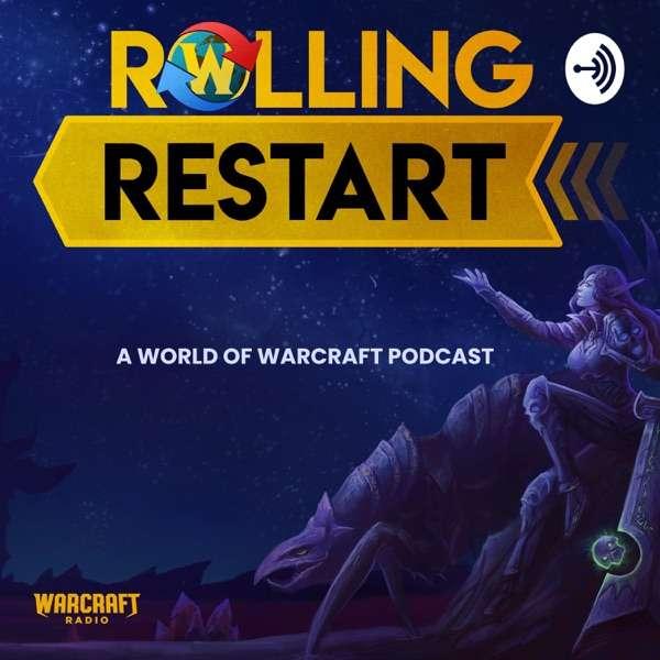 Rolling Restart : A World of Warcraft Podcast
