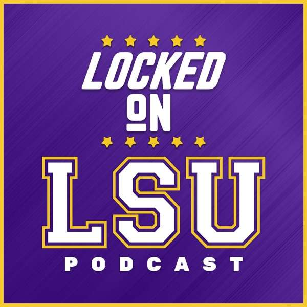 Locked On LSU – Daily Podcast On LSU Tigers Football & Basketball