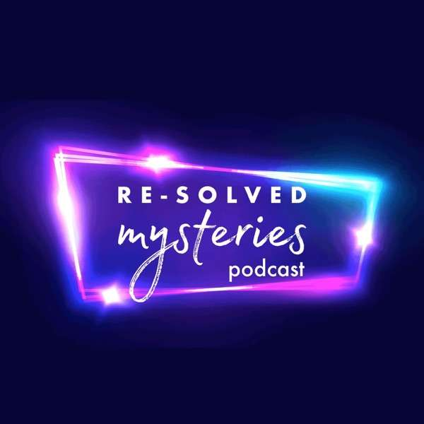 Re-Solved Mysteries: An Unsolved Mysteries Podcast