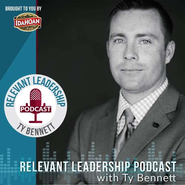 The Relevant Leadership Podcast with Ty Bennett | Inspiration | Leadership | Motivation | Inspiring Stories | CEO Interviews | Bestselling Authors