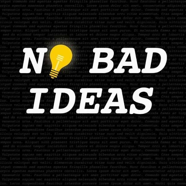 No Bad Ideas