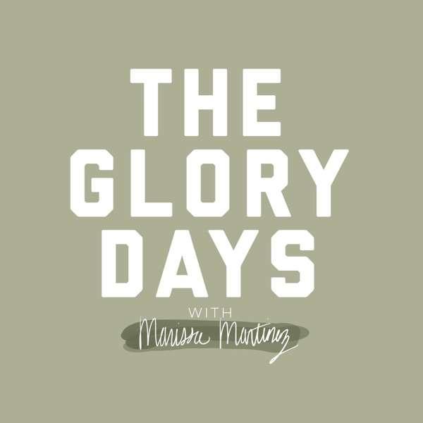 The Glory Days with Marissa Martinez