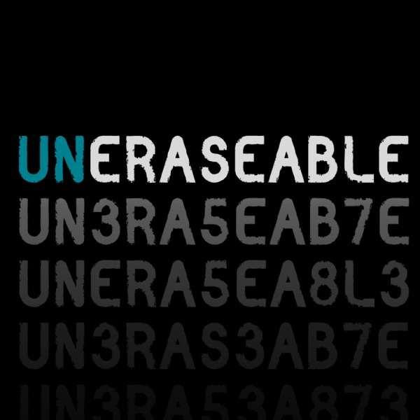 UNERASEABLE Podcast
