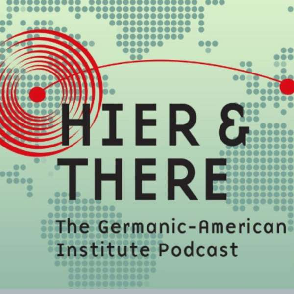 Hier & There. The podcast of the Germanic-American Institute (GAI Podcast)