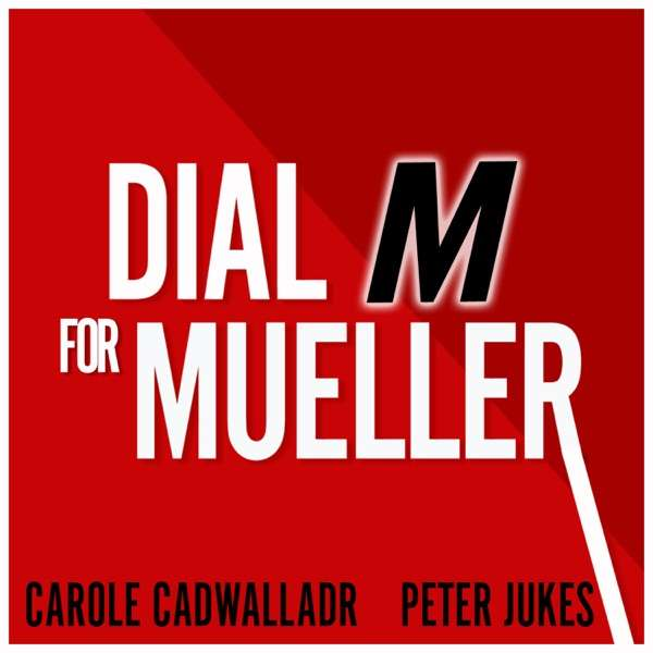 Dial M for Mueller: Why Brexit Needs an FBI Style Inquiry – with Carole Cadwalladr and Peter Jukes