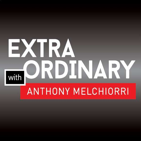 The Extraordinary Podcast with Anthony Melchiorri