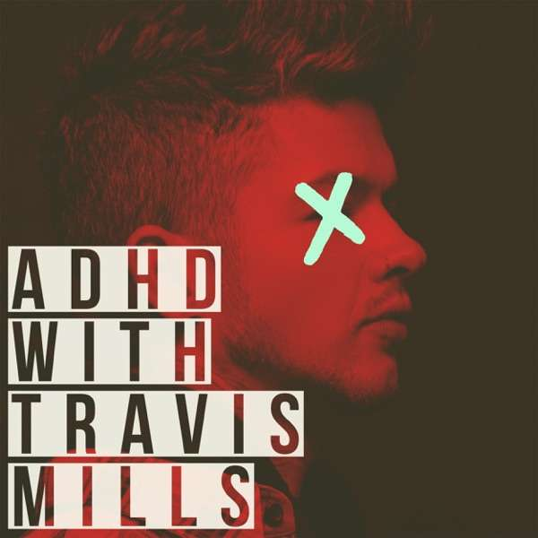ADHD with Travis Mills