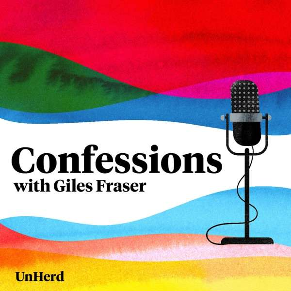 Confessions with Giles Fraser – UnHerd