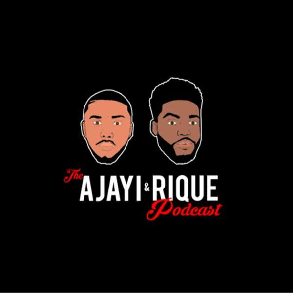 The Ajayi and Rique Podcast