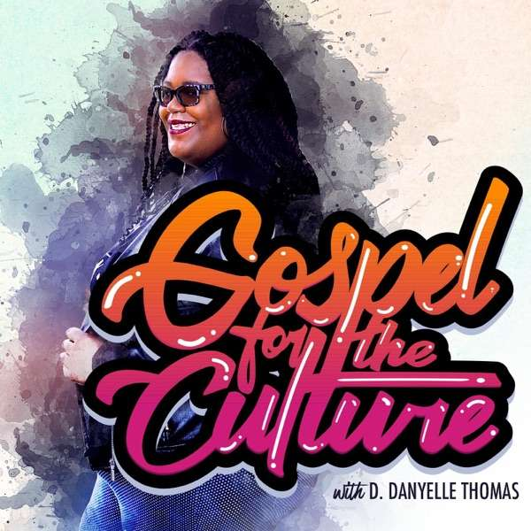 Gospel for the Culture with D. Danyelle Thomas