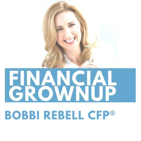 Financial Grownup with Bobbi Rebell CFP