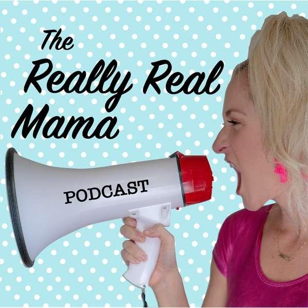 The Really Real Mama Podcast