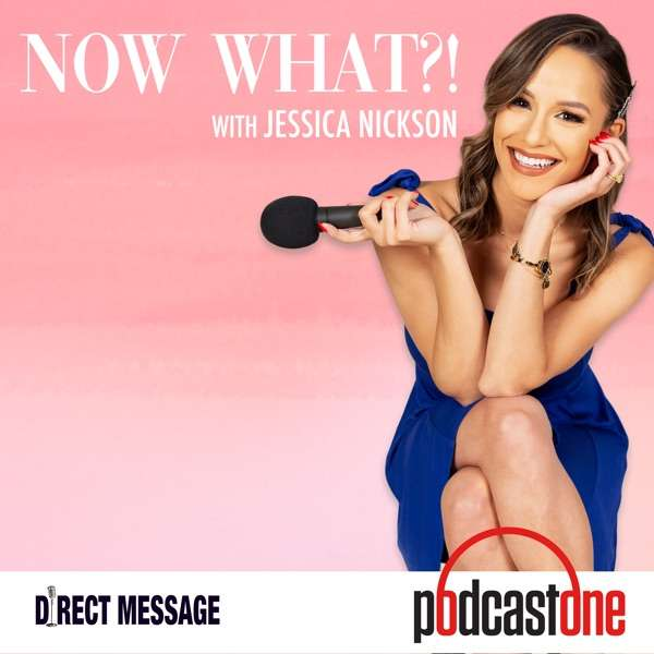 Now What?! with Jessica Nickson